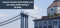 5 Great Summer Internships you can enjoy while doing a US MBA.