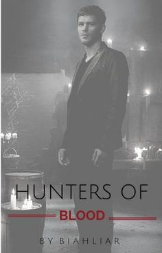 Hunters of Blood {#Wattys2015} (no Wattpad) https://www.wattpad.com/story/33660604?utm_source=ios&utm_medium=pinterest&utm_content=share_writing&wp_page=create_story_details&wp_originator=6uz6YmuvGxOEkMbONY4tK5MMvZBZYjPK6tsDTjiGhYNmxMh6%2BfaQ3sFQt8ai85DWJKPyPhi%2BdRcQm44eC%2BKQSg893uMN%2BleBcdrImBYcOSbZM5P5dyy%2BD3Xf7GsZUaFP #Ficção de fãs #amwriting #wattpad