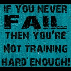Push yourself to failure... it's a good thing:-)