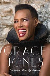 Books must reads great authors reviews 'I'll Never Write My Memoirs' Grace Jones I had to be a bitch to maintain any kind of authority. Well if I were a man, I would simply have been in charge, however aggressive and demanding I was.'