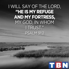 """I will say to the LORD, """"My refuge and my fortress, My God, in whom I trust!"""" (Psalm 91:2 NAS) https://www.facebook.com/trinitybroadcastingnetwork/photos/1146970848672776"""