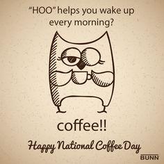 Coffee helps wake you up!