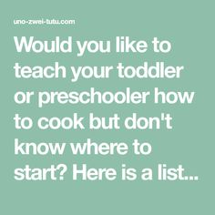Would you like to teach your toddler or preschooler how to cook but don't know where to start? Here is a list of cooking skills even the youngest can learn.