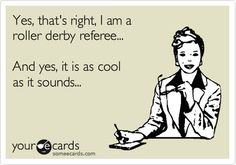 Yes, that's right, I am a roller derby referee... And yes, it is as cool as it sounds...