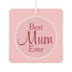 #pink - #Best Mum Ever Pink and White Car Air Freshener