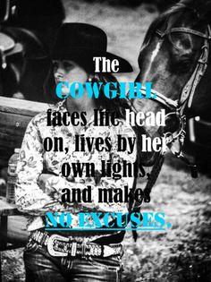 The cowgirl faces life head on, and makes no excuses