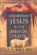 Celebrating Jesus in the Biblical Feasts: Discovering Their Significance to You as a Christian [Book]