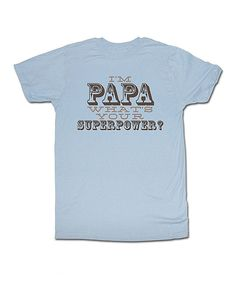 Look at this Light Blue 'I'm Papa, What's Your Superpower?' Tee - Men on #zulily today!