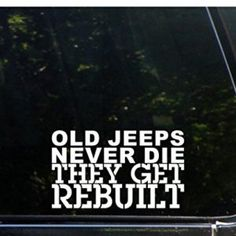 Old Jeeps Never Die They Get Rebuilt Decal Sticker