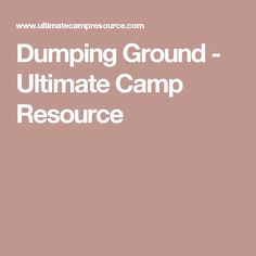 Dumping Ground - Ultimate Camp Resource