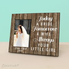 Today A Bride, Tomorrow A Wife, Always Your Daughter - Parents Wedding Gift Picture Frame