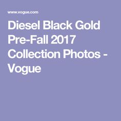Diesel Black Gold Pre-Fall 2017 Collection Photos - Vogue
