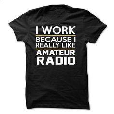 I Work - Amateur Radio - JDZ1 - #casual tee #tshirt decorating. ORDER NOW => https://www.sunfrog.com/Funny/I-Work--Amateur-Radio--JDZ1.html?68278