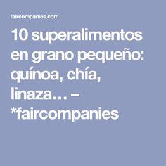 10 superalimentos en grano pequeño: quínoa, chía, linaza… – *faircompanies