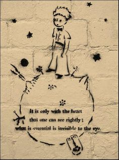 """It is only with the heart that one can see rightly; what is essential is invisible to the eye."" -the Fox, ""The Little Prince"" ~ Antoine de Saint Exupery"