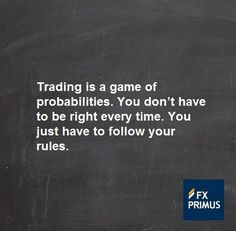 Trading is a game of probabilities. You don't have to be right every time. You just have to follow your rules. #FXPRIMUS #quote #Forex #trading #money #currency