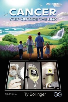 Cancer: Step Outside the Box by Ty M. Bollinger, http://www.amazon.com  Alternative cancer treatments and health