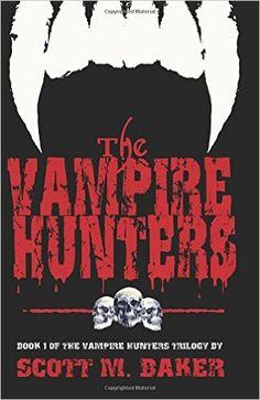 The Vampire Hunters: Book One of The Vampire Hunters Trilogy (Volume 1): Scott M. Baker: 9780996312141: Amazon.com: Books