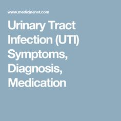 Urinary Tract Infection (UTI) Symptoms, Diagnosis, Medication