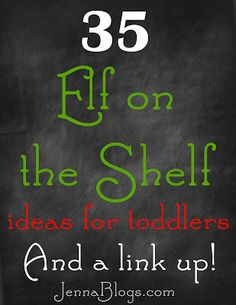 Jenna's Journey: 35 Elf on the Shelf Ideas for TODDLERS and a LinkUp!  Still not sure we will use elf but just in case :)