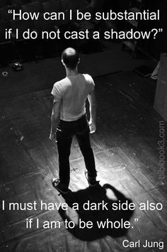 how can i be substantial if i do not cast a shadow? I must have a dark side also if I am to be whole - Carl Jung Great Quotes, Quotes To Live By, Inspirational Quotes, Epic Quotes, Dark Quotes, Motivational Thoughts, Strong Quotes, Awesome Quotes, Change Quotes