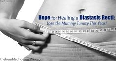 There is hope for healing a diastasis recti! You can lose the mummy tummy!