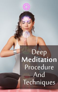 Deep Meditation Procedure Techniques : Deep meditation helps us to focus well, and keeps mental distractions at bay, which helps us to attain the state of nirvana.