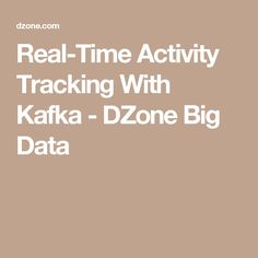 Real-Time Activity Tracking With Kafka - DZone Big Data