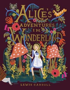 ALICE'S ADVENTURES IN WONDERLAND by Lewis Carroll -- Commemorating the anniversary of Alice's Adventures in Wonderland with a deluxe hardcover edition, completely reillustrated by Anna Bond of Rifle Paper Co. Lewis Carroll, Anna Bond, Anna Rifle Bond, Alice In Wonderland Book, Adventures In Wonderland, Alice In Wonderland Illustrations, Book Cover Design, Book Design, Design Art