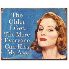 Older I Get Everyone Can Kiss My Ass Tin Sign | Funny Wall Decor | RetroPlanet.com