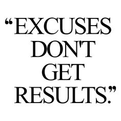 Excuses don't get results! Browse our collection of motivational exercise and weight loss quotes and get instant health and fitness inspiration. Transform positive thoughts into positive actions and get fit, healthy and happy! http://www.spotebi.com/workout-motivation/excuses-dont-get-results-exercise-and-weight-loss-motivational-quote/