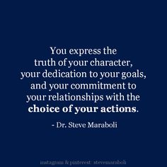 """""""You express the truth of your character, your dedication to your goals, and your commitment to your relationships with the choice of your actions."""" - Steve Maraboli #quote"""