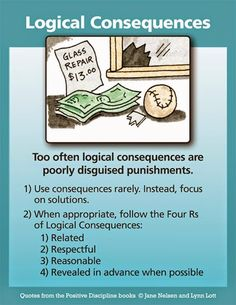 Logical consequences are different from natural consequences in that they require the intervention of an adult—or other children in a family or a class meeting. It is important to decide what kind of consequence would create a helpful learning experience that might encourage children to choose responsible cooperation.