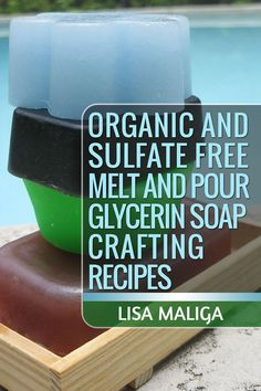 Organic and Sulfate Free Melt and Pour Glycerin Soap Crafting Recipes lisa maliga