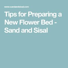 Tips for Preparing a New Flower Bed - Sand and Sisal