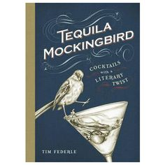 Tequila Mockingbird - Cocktails with a Literary Twist Author Tim Federle Description The perfect companion to any literary party this witty