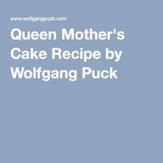 Queen Mother's Cake Recipe by Wolfgang Puck