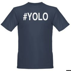 Clothes That Will Instantly Make People Dislike You - Shirts with YOLO on them