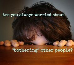 """Are you always worried about """"being a bother"""" or """"bothering people""""? You may be a people pleaser. #hsp #introvert #anxiety"""