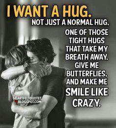 Love Quotes For Him & For Her I want a hug is part of Love quotes for him - Best love Sayings & Quotes QUOTATION Image As the quote says Description I want a hug Sharing is Love Don't forget to share this quote and share Cute Love Quotes, Cute Couple Quotes, Romantic Love Quotes, Love Quotes For Him, You Make Me Smile Quotes, I Want A Hug, I Want You, Heartfelt Quotes, Love Sayings