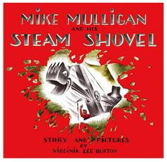 I remember Captain Kangaroo reading this book...and the straight straight walls    Mike Mulligan & His Steam Shovel, illustration by Virginia Lee Burton