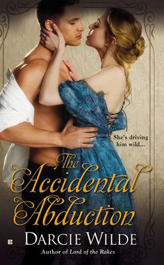 THE ACCIDENTAL ABDUCTION by Darcie Wilde -- A headlong flight across London to stop an elopement leads to a hasty wedding between strangers….A sizzling new romance for fans of Sarah MacLean and Elizabeth Hoyt.