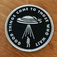 "Good Things Come To Those Who Wait UFO alien embroidered patch 3"" by Mike Haddad"