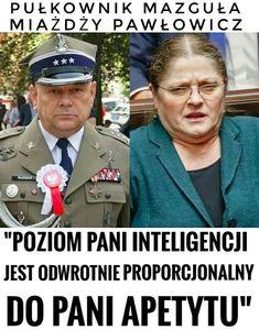 """Krystyna Pawłowicz na swoim profilu udostępniła wpis skierowany do Ministra Obrony Narodowej, Mariusza Błaszczaka, w którym zasugerowała, że pułkownik Mazguła zamierza """"wyprowadzić wojsko z koszar"""" w przypadku przegranych wyborów przez PO. Pojawiła się obszerna odpowiedź, w której pułkownik zmiażdżył posłankę PiS. Mazguła zarzucił jej między innymi zdobycie tytułu naukowego dzięki """"hymnom ku chwale Związku Radzieckiego"""", niski iloraz inteligencji oraz... """"rolę puszczania bąków"""" w partii #pis Anti Politics, Memes, Funny, Sports, Haha, Europe, Historia, Humor, Hs Sports"""