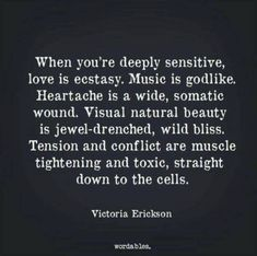 """""""When you're deeply sensitive, love is ecstasy"""" -Victoria Erickson The Words, Quotes To Live By, Me Quotes, Infp Quotes, Victoria Erickson, Cs Lewis Quotes, Highly Sensitive Person, Infj Personality, Visual Statements"""