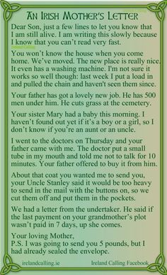 """""""An Irish Mother's Letter""""  :-)  humorous   ---- """"Dear Son, just a few lines to let you know that I am still alive. I am writing this slowly because I know that you can't read very fast..........."""""""
