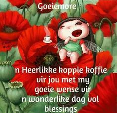 Goeie More, Afrikaans, Good Morning Quotes, Cute Quotes, Favorite Quotes, Christmas Ornaments, Holiday Decor, Wees, Cherubs