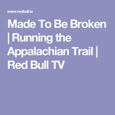 Made To Be Broken | Running the Appalachian Trail | Red Bull TV
