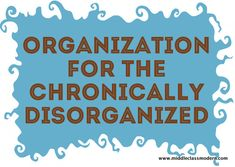 Easy Organization For The Chronically Disorganized