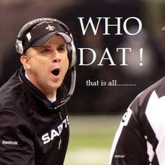 Who Dat...that is all!!!!